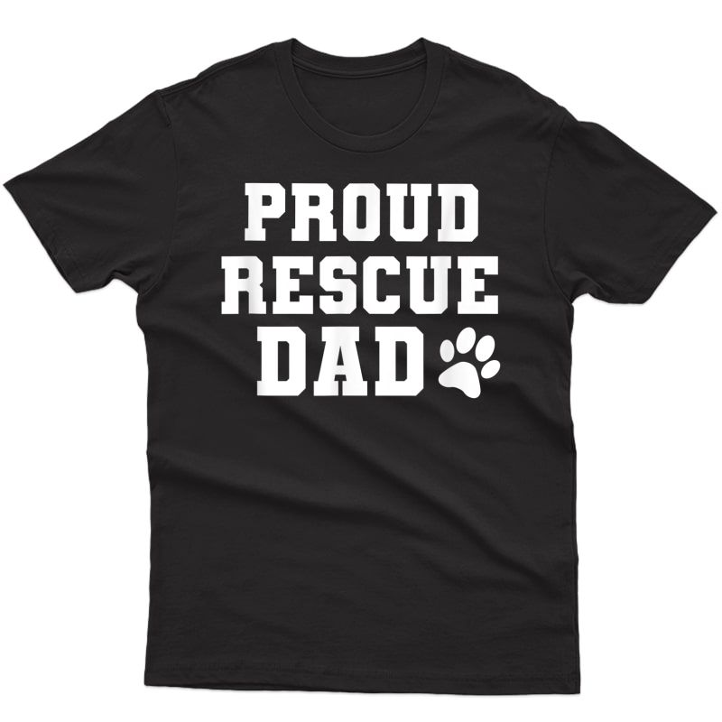 Proud Rescue Dog Dad Fathers Day Gift T-shirt For Dog Lovers