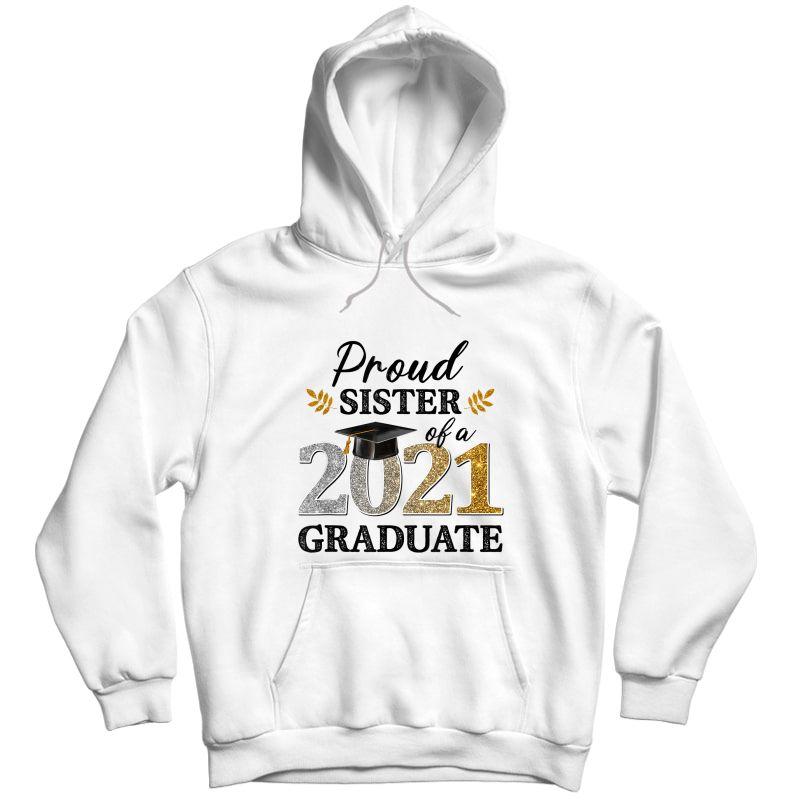 Proud Sister Of A 2021 Graduate Senior Graduation Grad T-shirt Unisex Pullover Hoodie