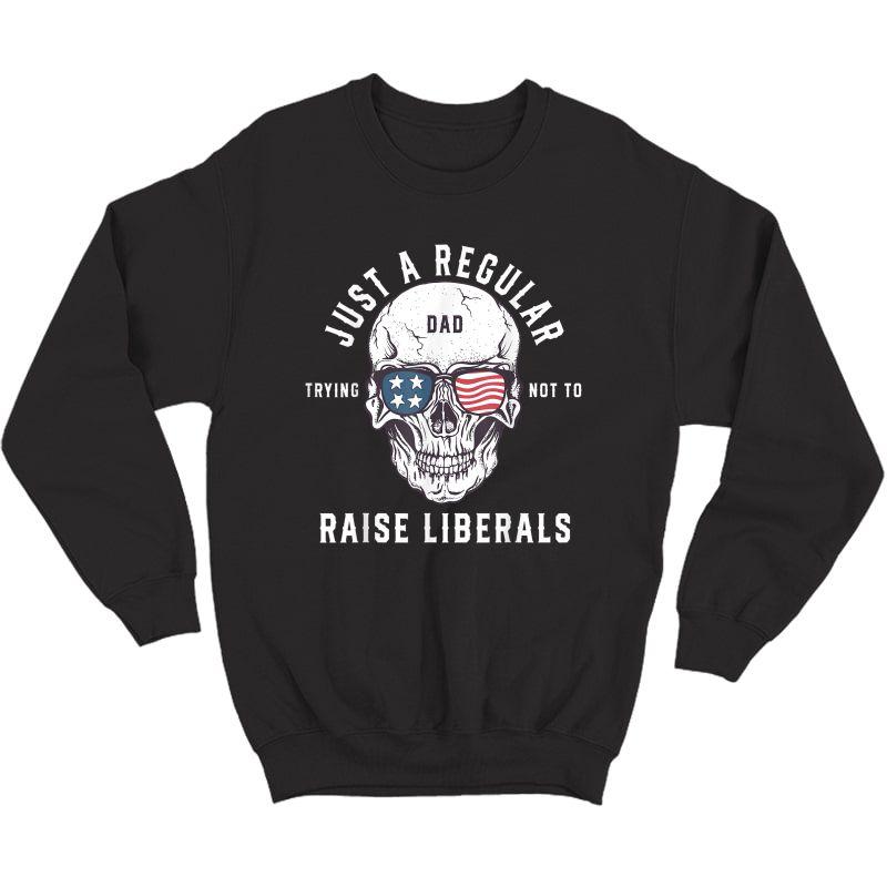 Republican Just A Regular Dad Trying Not To Raise Liberals T-shirt Crewneck Sweater