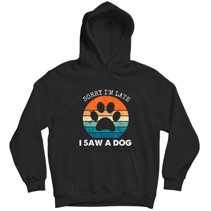 Retro Vintage Sorry I'm Late I Saw A Dog Dogs Lovers T-shirt Unisex Pullover Hoodie