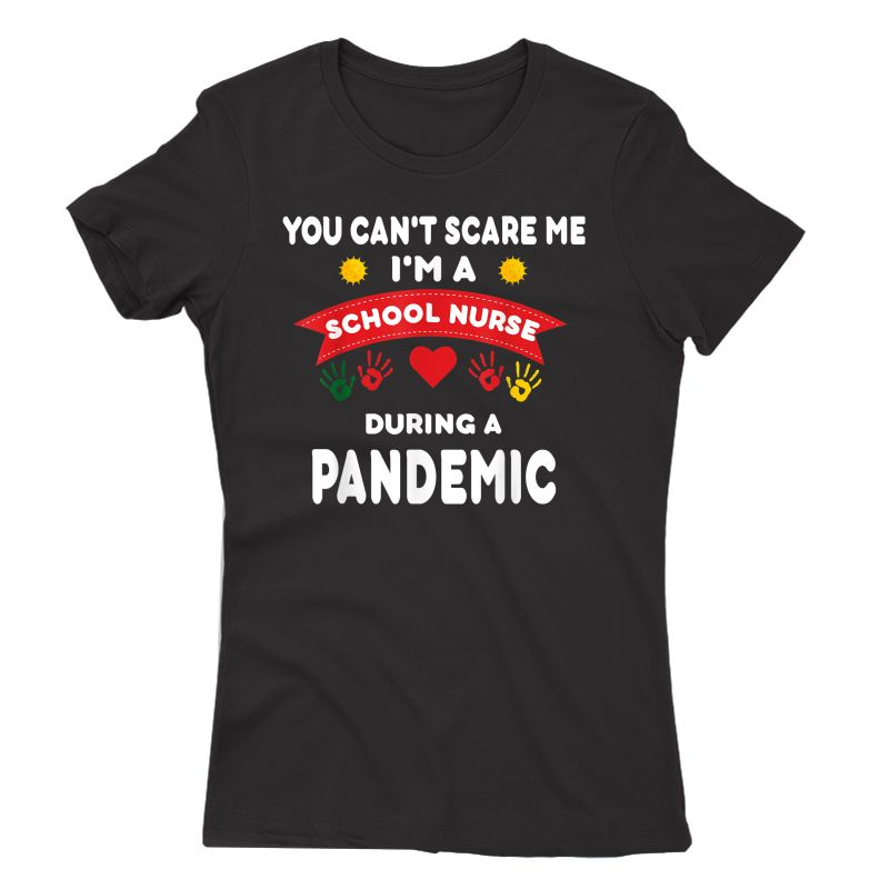 School Nurse Appreciation Gift -pandemic- You Can't Scare Me T-shirt