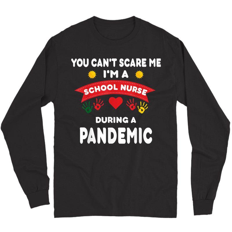 School Nurse Appreciation Gift -pandemic- You Can't Scare Me T-shirt Long Sleeve T-shirt
