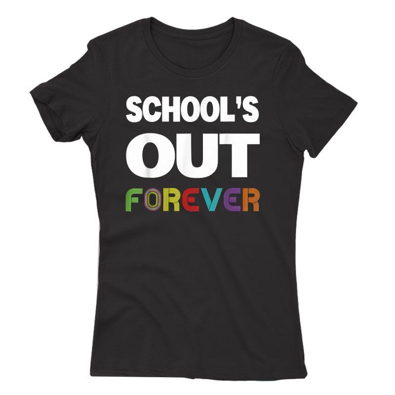 Schools Out Forever Funny Retired Tea Retiret T-shirt