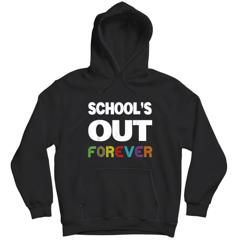 Schools Out Forever Funny Retired Tea Retiret T-shirt Unisex Pullover Hoodie