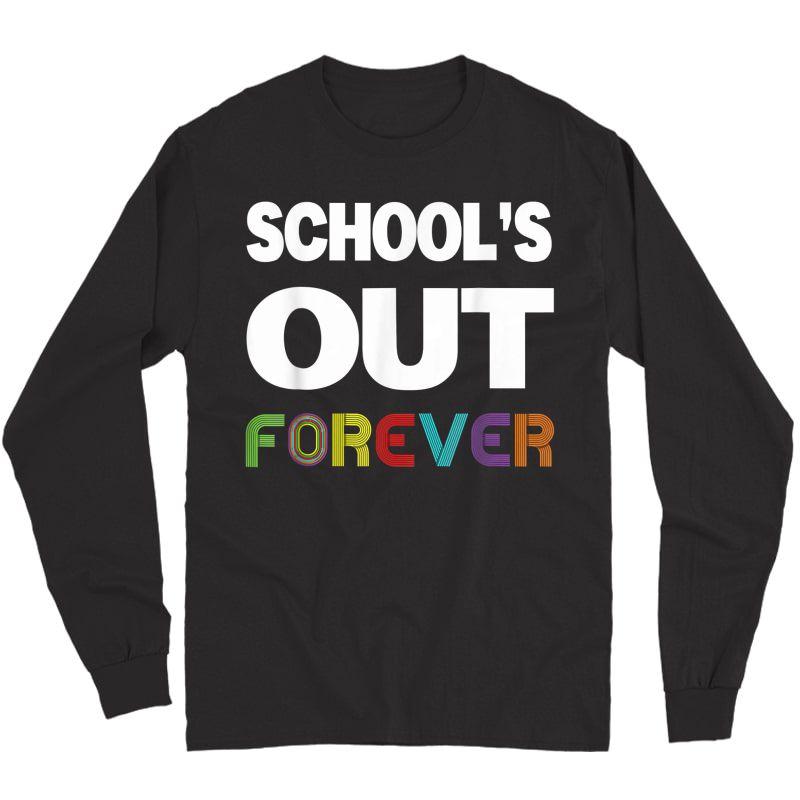 Schools Out Forever Funny Retired Tea Retiret T-shirt Long Sleeve T-shirt