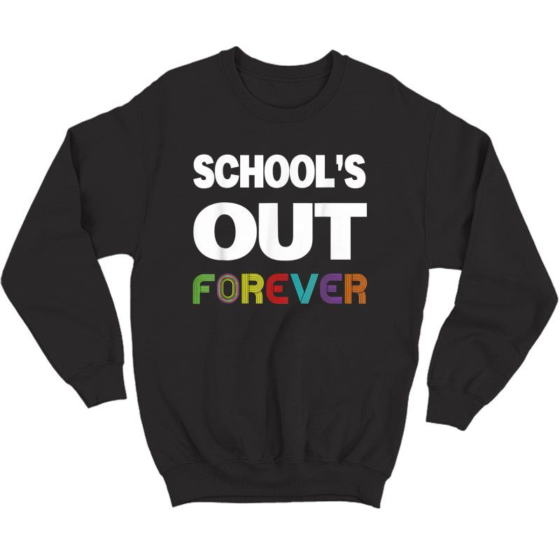 Schools Out Forever Funny Retired Tea Retiret T-shirt Crewneck Sweater