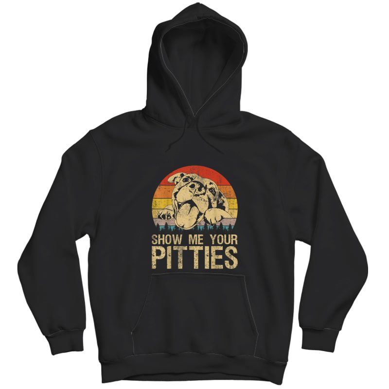 Show Me Your Pitties Funny Pitbull Dog Lovers Retro Vintage T-shirt Unisex Pullover Hoodie