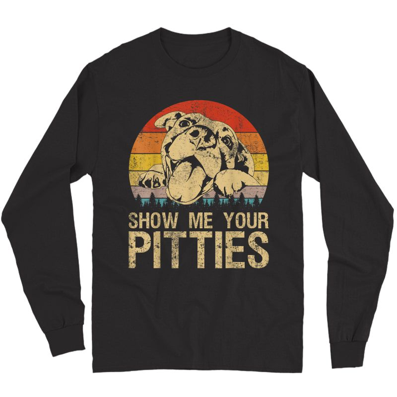 Show Me Your Pitties Funny Pitbull Dog Lovers Retro Vintage T-shirt Long Sleeve T-shirt