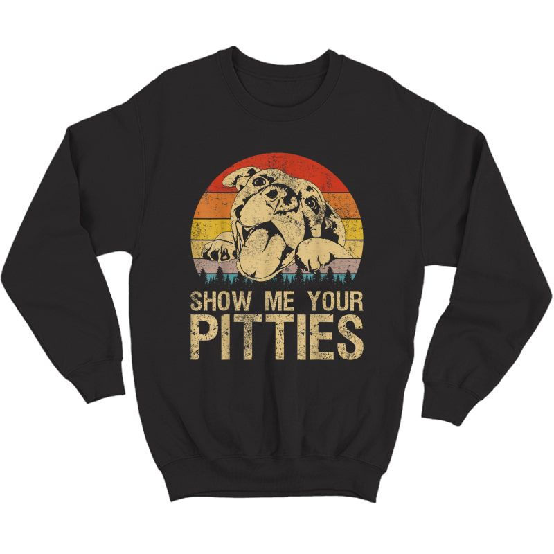 Show Me Your Pitties Funny Pitbull Dog Lovers Retro Vintage T-shirt Crewneck Sweater