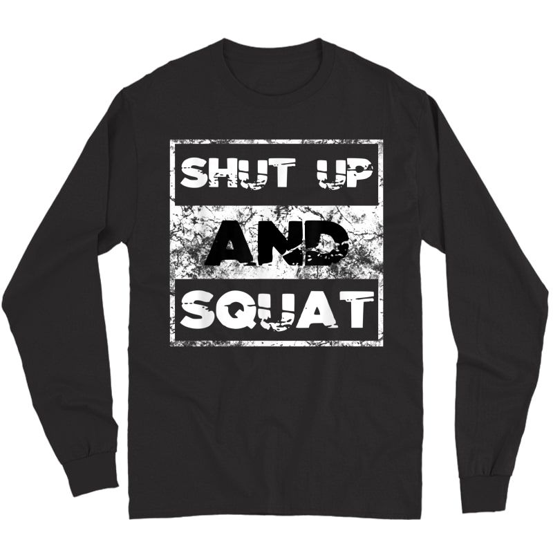 Shut Up And Squat Weightlifting Powerlifting Gym Workout T-shirt Long Sleeve T-shirt