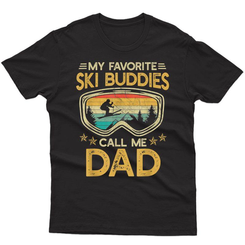 Skiing - My Favorite Ski Buddies Call Me Dad Snow T-shirt T-shirt