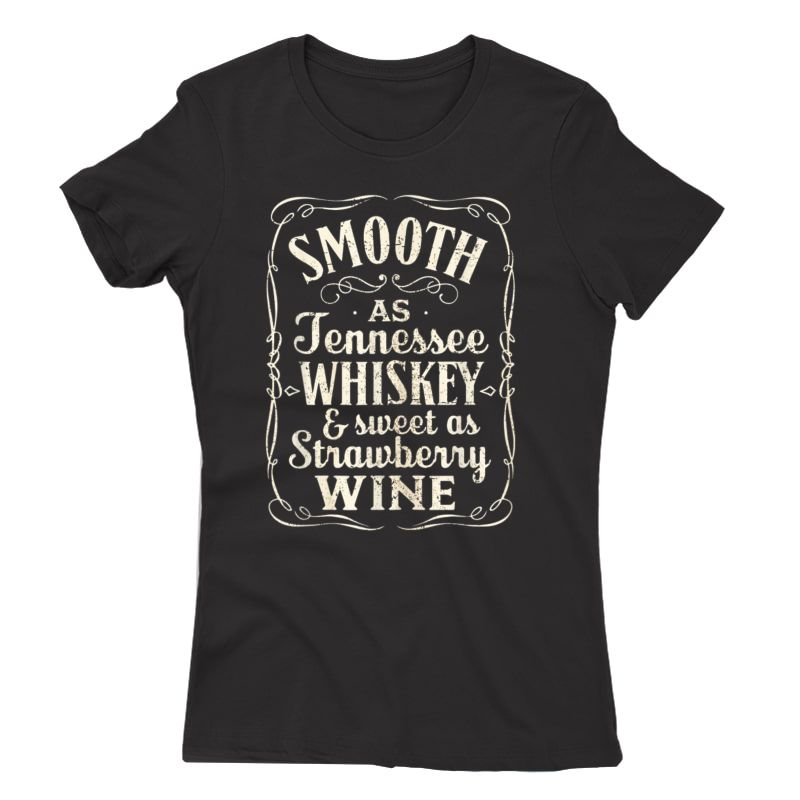 Smooth As Tennessee Whiskey & Sweet As Strawberry Wine T-shirt