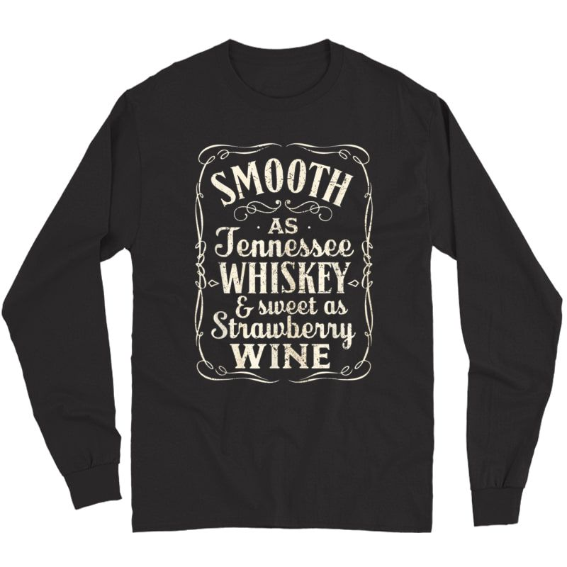 Smooth As Tennessee Whiskey & Sweet As Strawberry Wine T-shirt Long Sleeve T-shirt