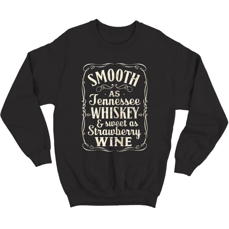 Smooth As Tennessee Whiskey & Sweet As Strawberry Wine T-shirt Crewneck Sweater