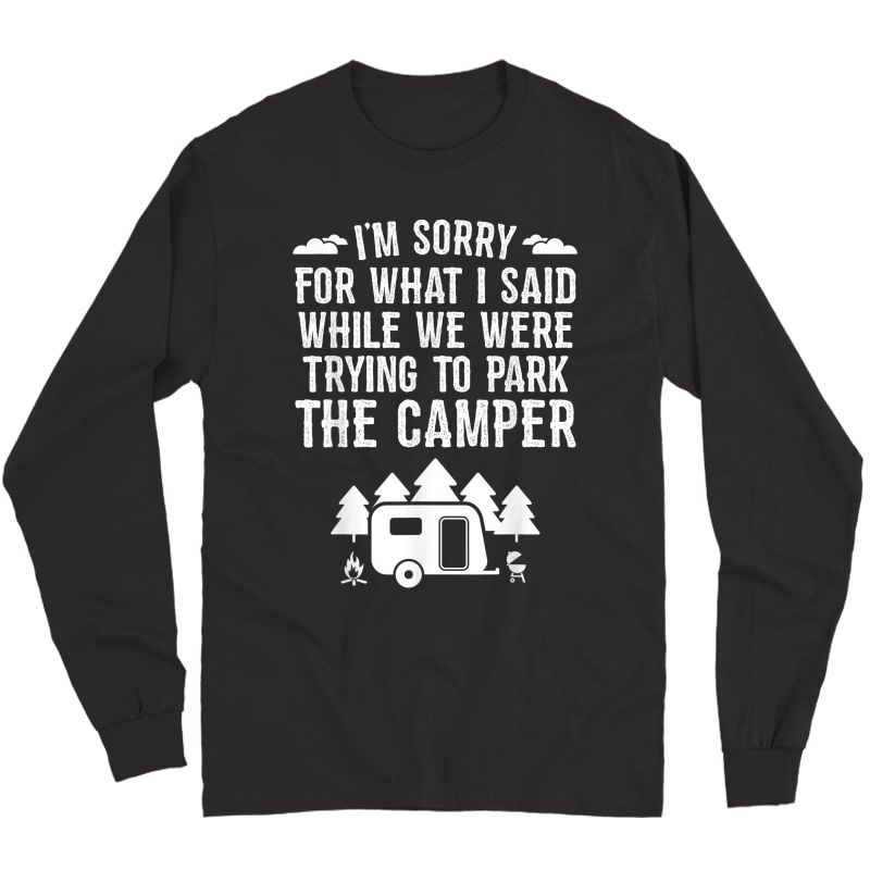 Sorry For What I Said While Parking Gift Funny Rv Camping T-shirt Long Sleeve T-shirt