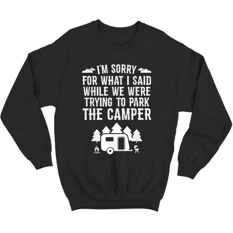 Sorry For What I Said While Parking Gift Funny Rv Camping T-shirt Crewneck Sweater
