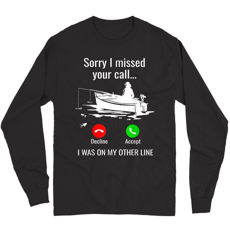 Sorry I Missed Your Call I Was On Other Line Boat Fishing T-shirt Long Sleeve T-shirt