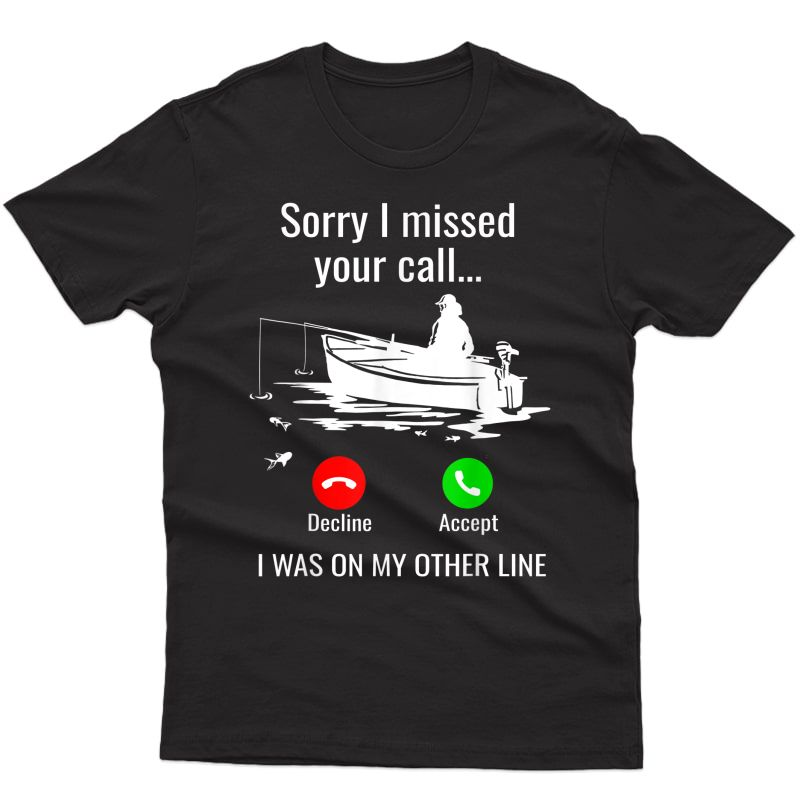 Sorry I Missed Your Call I Was On Other Line Boat Fishing T-shirt