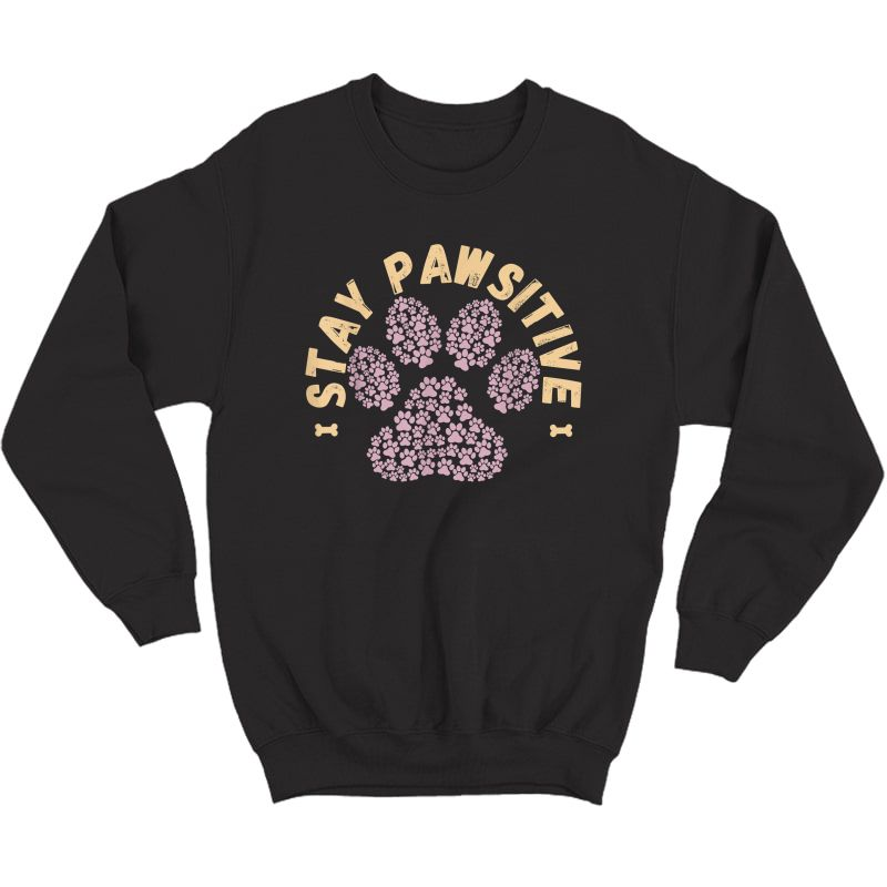 Stay Pawsitive Funny Dog Lover Gift Pet Puppy Positive Fur T-shirt Crewneck Sweater