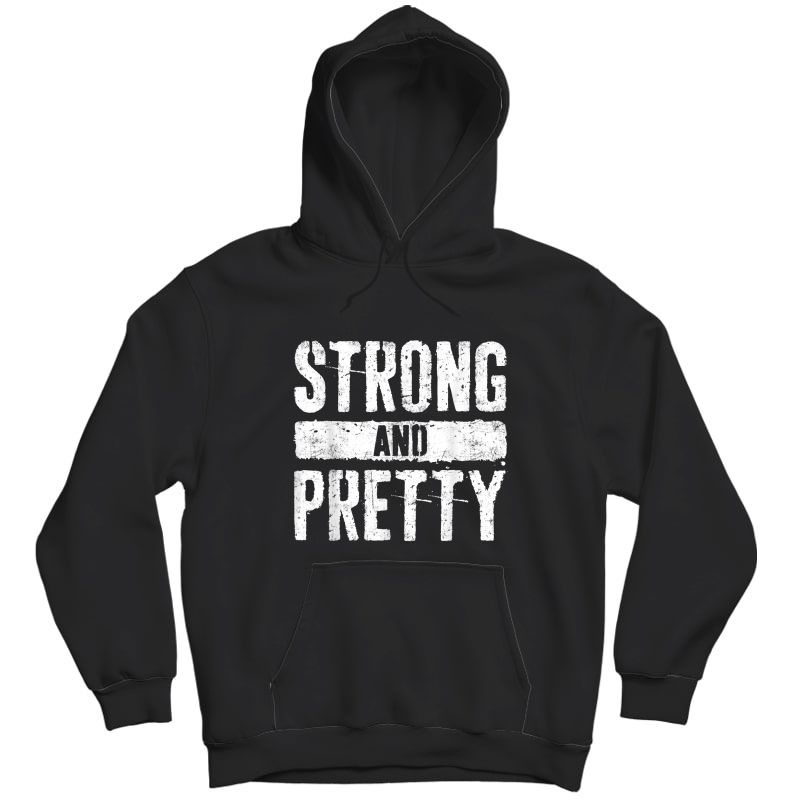 Strong And Pretty T-shirt Strongman Gym Workout Gift Shirt T-shirt Unisex Pullover Hoodie