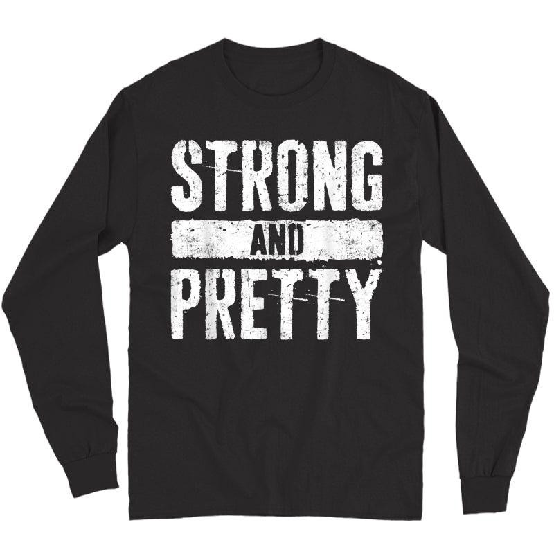 Strong And Pretty T-shirt Strongman Gym Workout Gift Shirt T-shirt Long Sleeve T-shirt
