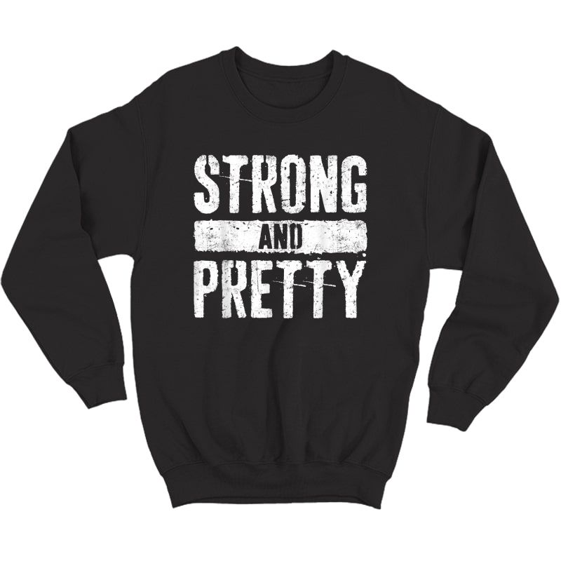 Strong And Pretty T-shirt Strongman Gym Workout Gift Shirt T-shirt Crewneck Sweater