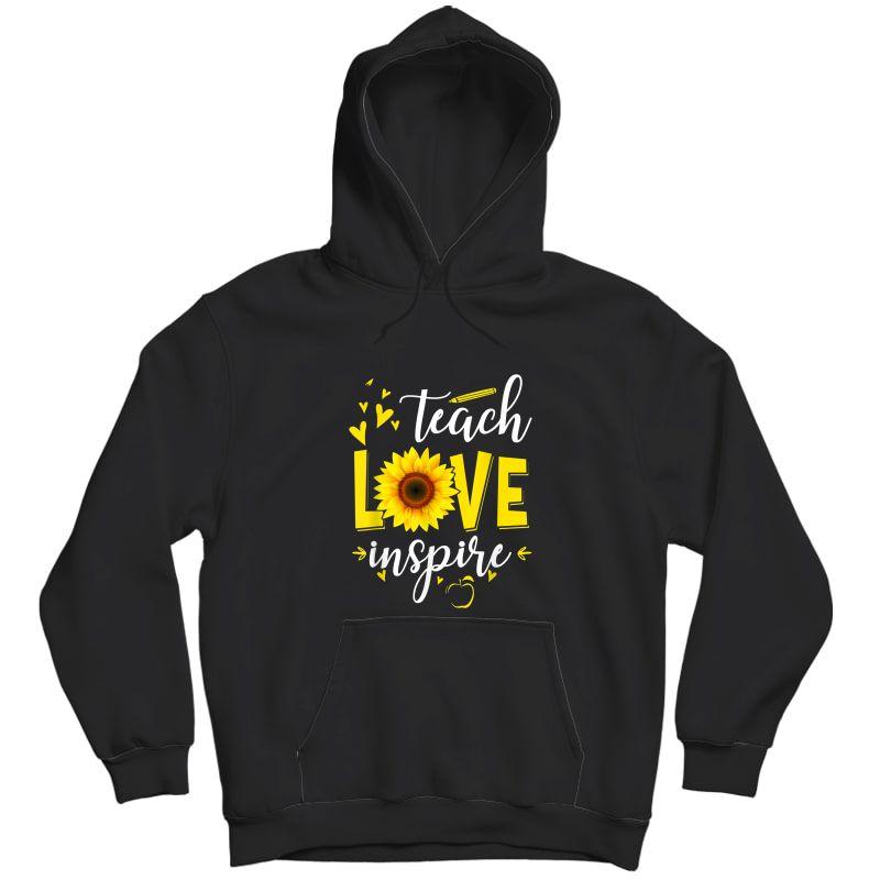 Teach Love And Inspire Shirt - Tea Sunflower T-shirt Unisex Pullover Hoodie
