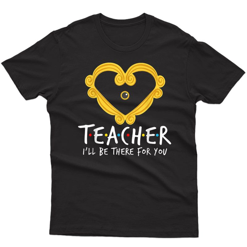 Tea I'll Be There For You Funny Tea T-shirt
