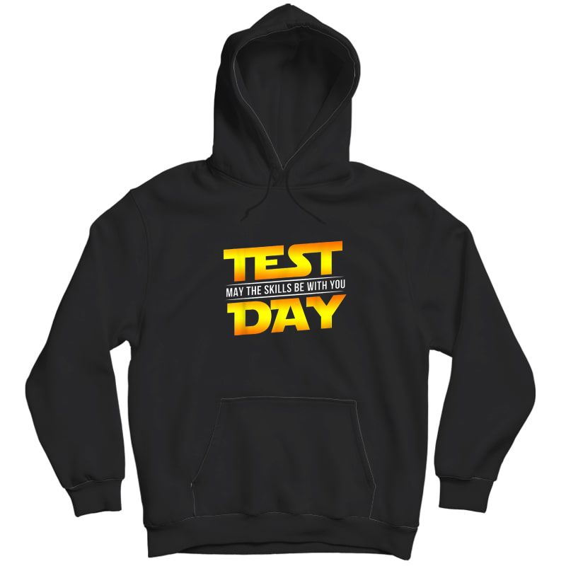 Test Day May The Skills Be With You Tea Gift T-shirt Unisex Pullover Hoodie