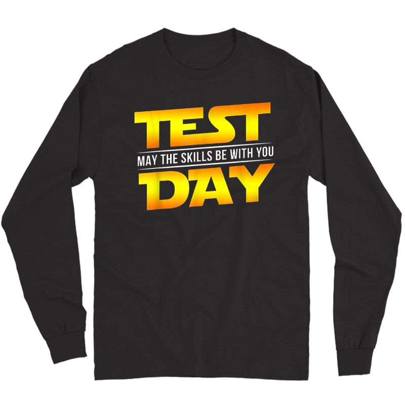 Test Day May The Skills Be With You Tea Gift T-shirt Long Sleeve T-shirt