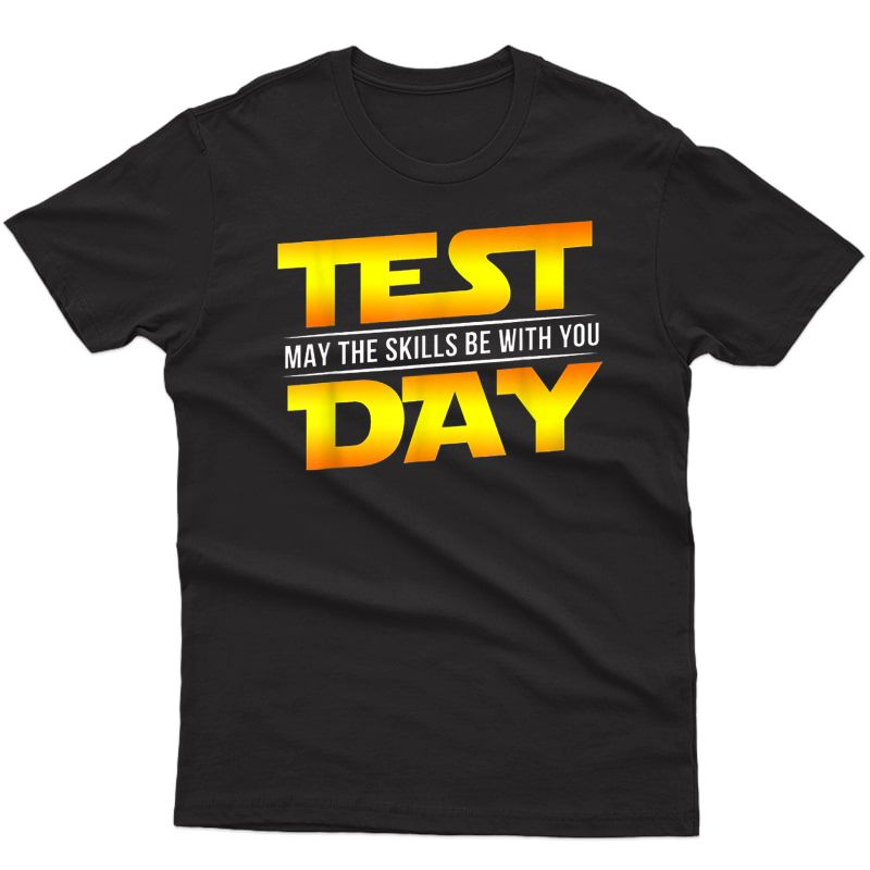 Test Day May The Skills Be With You Tea Gift T-shirt
