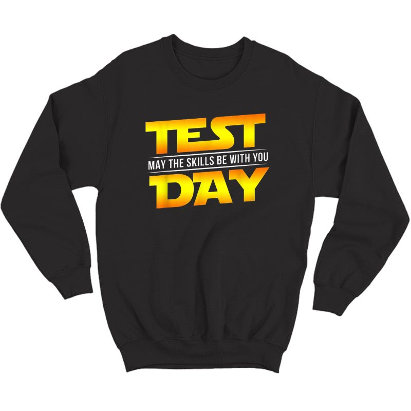 Test Day May The Skills Be With You Tea Gift T-shirt Crewneck Sweater