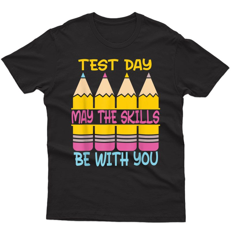 Test Day May The Skills Be With You Testing Day Tea T-shirt