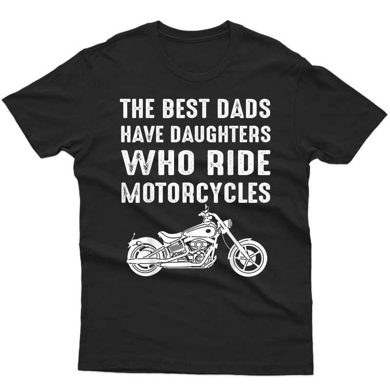 The Best Dads Have Daughters Who Ride Motorcycles T-shirt