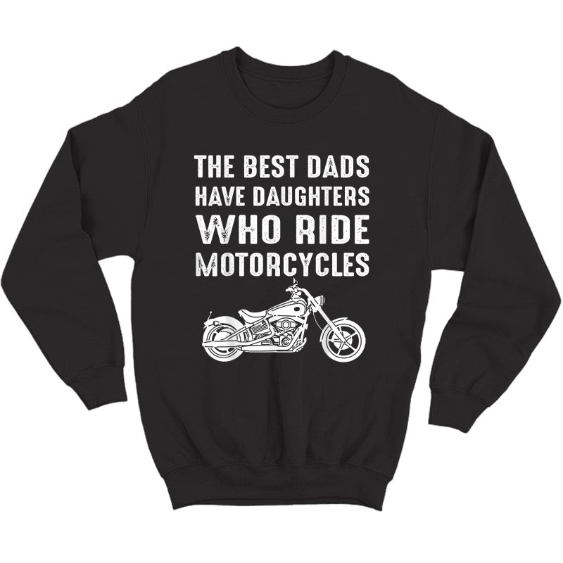 The Best Dads Have Daughters Who Ride Motorcycles T-shirt Crewneck Sweater