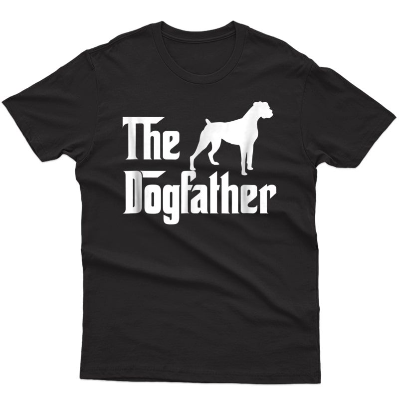 The Dogfather T Shirt Boxer Dog Lover Gift Shirt For Dad
