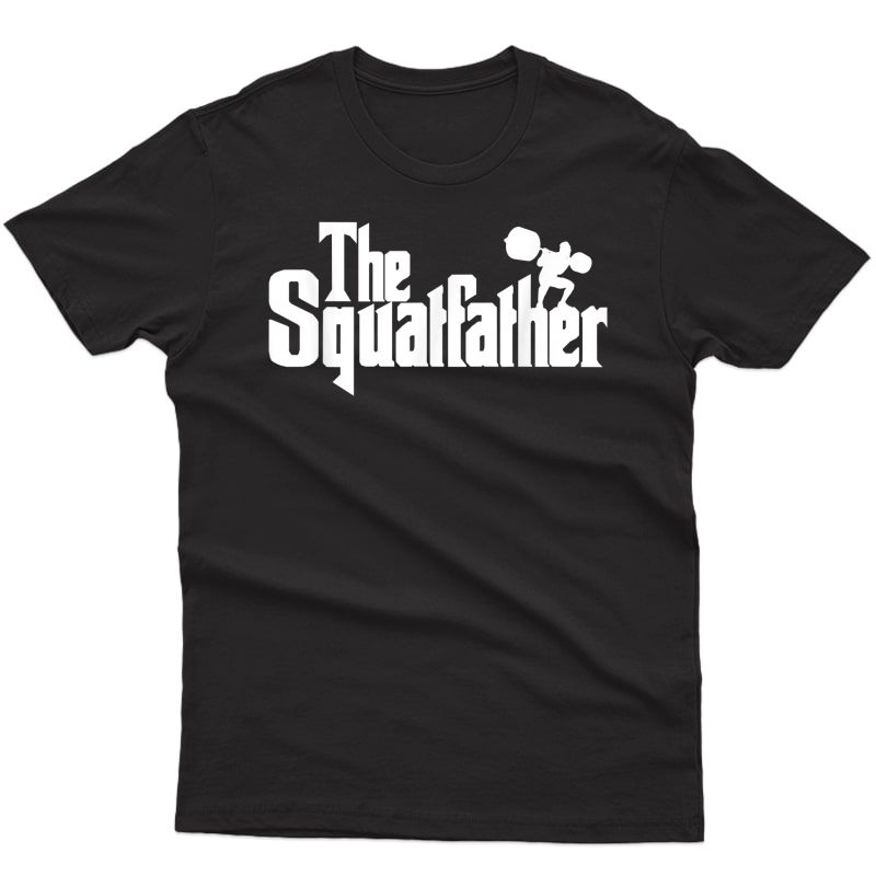 The Squat Father Shirt For Gym Lover Squatfather T-shirt