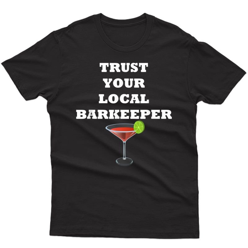Trust Your Local Barkeeper T-shirt Bartender Cocktail