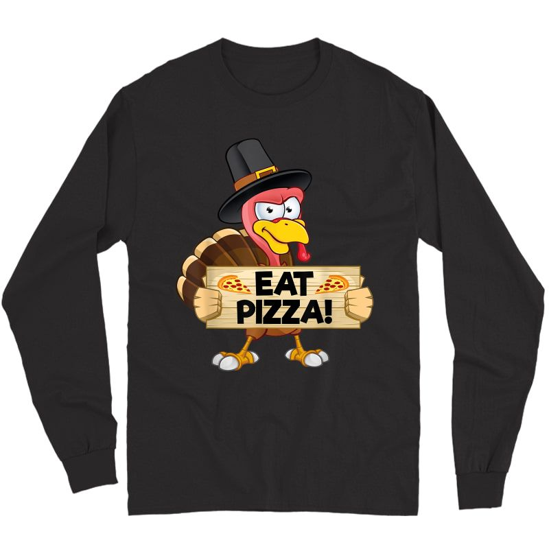 Turkey Eat Pizza Shirt Adult Vegan Funny Thanksgiving T-shirt Long Sleeve T-shirt