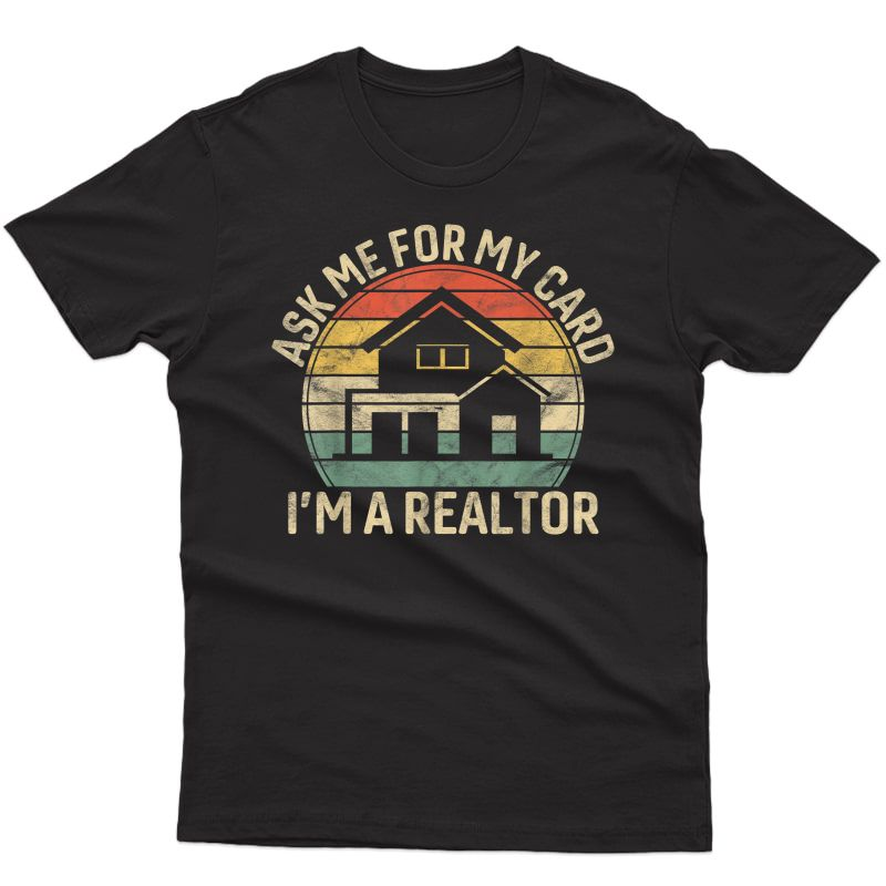 Vintage Ask Me For My Card I Am Realtor Gift Rent Broker T-shirt
