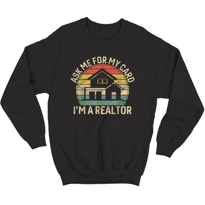 Vintage Ask Me For My Card I Am Realtor Gift Rent Broker T-shirt Crewneck Sweater
