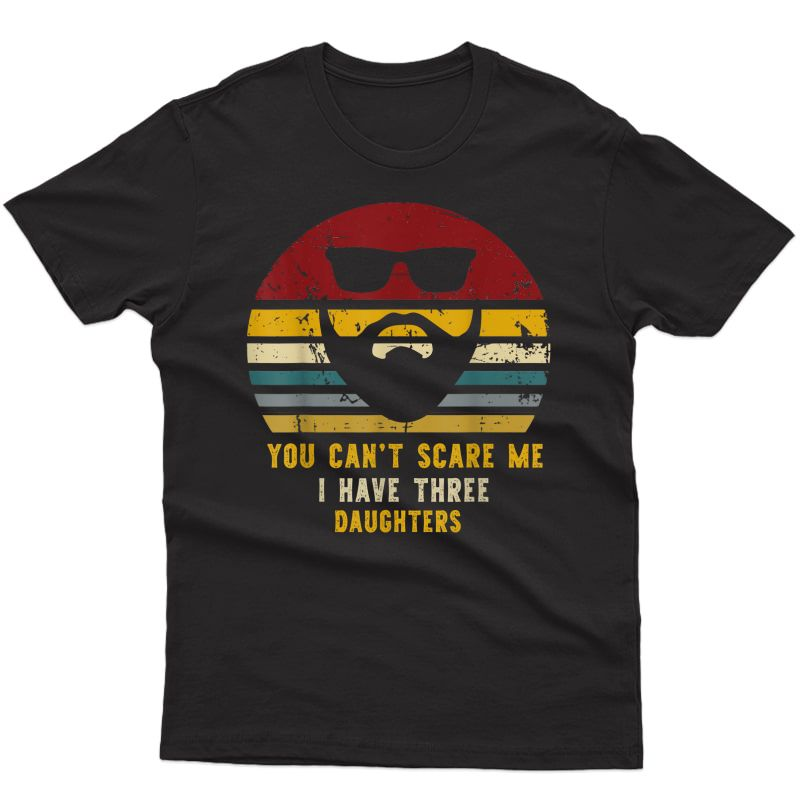 Vintage You Can't Scare Me I Have Three Daughters, Funny Dad T-shirt