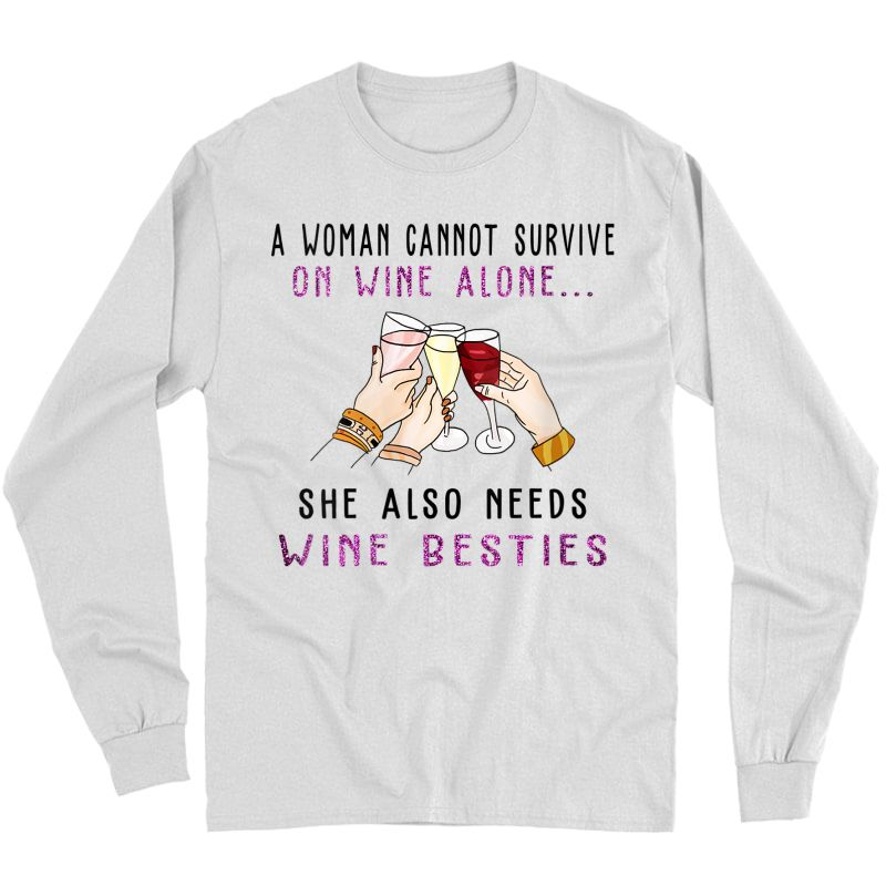 A Woman Cannot Survive On Wine She Needs Wine Besties T-shirt Long Sleeve T-shirt