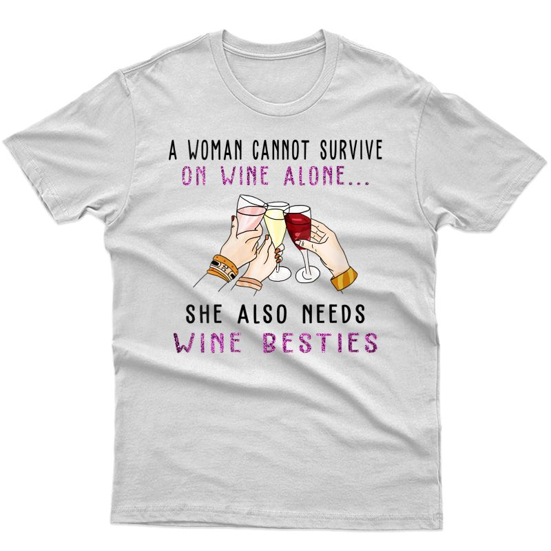A Woman Cannot Survive On Wine She Needs Wine Besties T-shirt