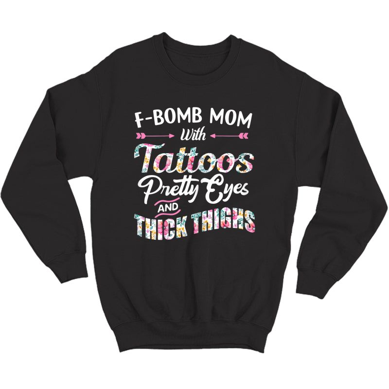 F-bomb Mom With Tattoos Pretty Eyes And Thick Thighs T-shirt Crewneck Sweater