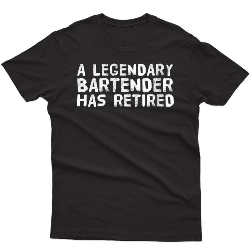 Legendary Bartender Has Retired Art Funny Retiret Gift T-shirt